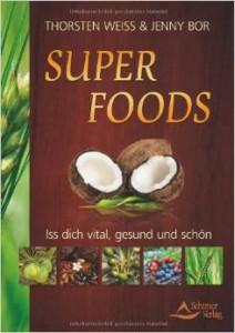 Thorsten Weiss, Jenny Bor, Super Foods - Iss dich vital, gesund und schön